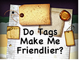 Do tags make me friendlier